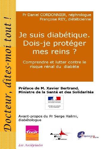 Je suis diabétique. Dois-je protéger mes reins ? (Docteur, dites-moi tout ! t. 12) (French Edition)