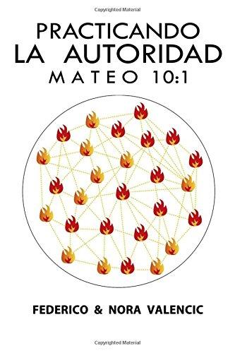 Practicando la Autoridad y Estilo de Vida: Segun San Mateo 10:1 (Volume 1) (Spanish Edition) [Sr Federico Valencic - Sra Nora Valencic] (Tapa Blanda)
