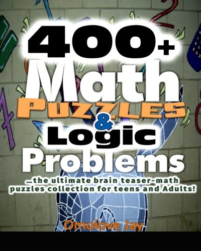 400+ Math Puzzles & Logic Problems - The Ultimate Brain Teaser Math Puzzles   -