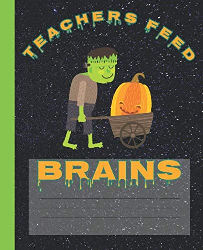 Teachers Feed Brains Funny Halloween Frankenstein Composition Wide-ruled blank line School Notebook (Halloween spooky covers:  Fun School Supplies & Stuff)]()