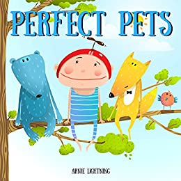 Perfect Pets: Fun Short Story Picture Book for Children by [Lightning, Arnie]