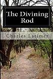 The Divining Rod, Charles Latimer, 1497463629
