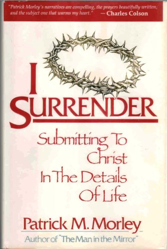 I Surrender: Submitting to Christ in the Details of Life