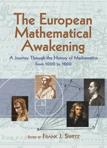 The European Mathematical Awakening: A Journey Through the History of Mathematics from 1000 to 1800 (Dover Books on Math