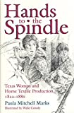 img - for Hands to the Spindle: Texas Women and Home Textile Production, 1822-1880 (Clayton Wheat Williams Texas Life Series) book / textbook / text book