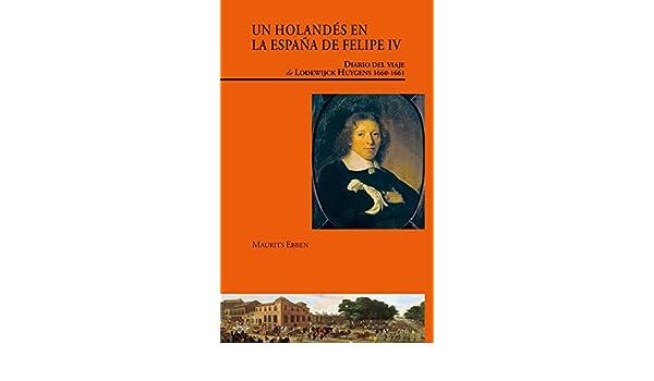 Un holandés en la España de Felipe IV. Diario del viaje de ...