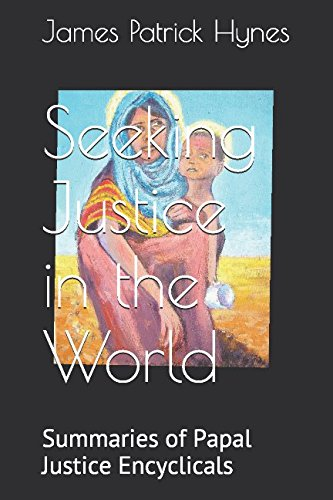 Seeking  Justice in the World: Summaries of Papal  Justice Encyclicals
