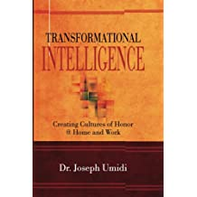 Transformational Intelligence: Creating Cultures of Honor @ Home and Work
