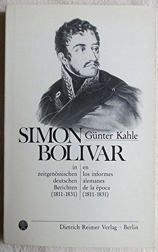 Simón Bolivar in zeitgenössischen deutschen Berichten 1811-1831: Simón Bolivar en los informes alemanes de la época 1811-1831