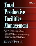 Total Productive Facilities Management, Richard W. Sievert, 0876295006