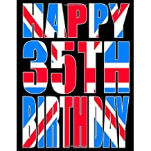 Happy 35th Birthday: Better Than a Birthday Card! Cool Union Jack Themed Birthday Book With 105 Lined Pages That Can be Used as a Journal or Notebook