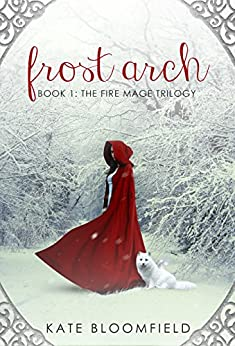 Frost Arch (The Fire Mage Trilogy Book 1) by [Bloomfield, Kate]