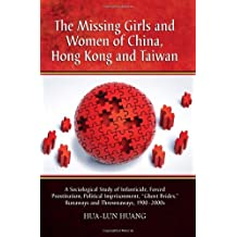 """The Missing Girls and Women of China, Hong Kong and Taiwan: A Sociological Study of Infanticide, Forced Prostitution, Political Imprisonment, """"Ghost Brides,"""" Runaways and Thrownaways, 1900–2000s"""