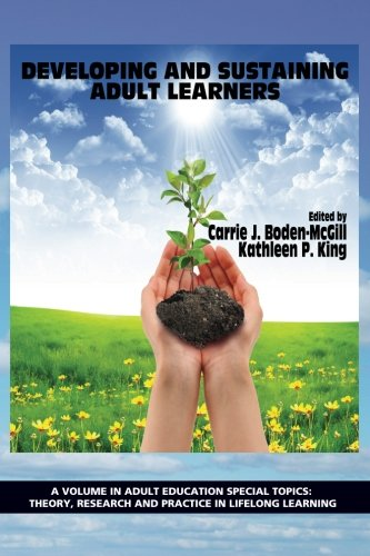 Developing and Sustaining Adult Learners (Adult Education Special Topics: Theory, Research and Practice in Lifelong Learning)