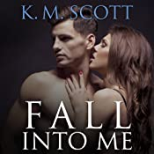 Fall into Me: Heart of Stone, Book 2 | K. M. Scott
