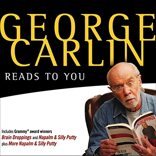 George Carlin Reads to You: An Audio Collection Including Grammy Winners 'Braindroppings' and 'Napalm & Silly Putty' Audiobook [Free Download by Trial] thumbnail