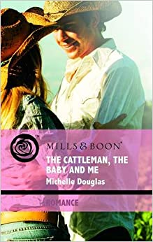 The Cattleman, The Baby and Me (Mills and Boon Romance)