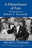 A Disturbance of Fate, The Presidency of Robert F. Kennedy by Freedman, Mitchell J. (2010) Paperback