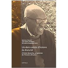 Un Demi-siècle d'Histoire du Burundi: À Émile Mworoha,un Pionnier