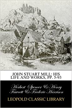 Book John Stuart Mill: His Life and Works, pp. 5-93