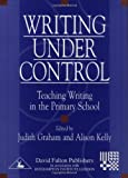img - for Writing Under Control: Teaching Writing in the Primary School (Roehampton Student Texts) book / textbook / text book