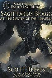 Sagittarius Bragg at the Center of the Universe (Sagittarius Bragg, Earth's Last Defender Book 1)
