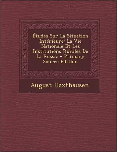Livre gratuits Etudes Sur La Situation Interieure: La Vie Nationale Et Les Institutions Rurales de La Russie epub pdf