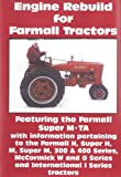 Engine Rebuild for Farmall Tractors: Farmall H, Super H, M, Super M, 300 and 400 Series, McCormick W and O Series and International I Series
