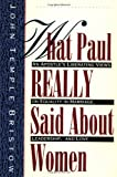 What Paul Really Said about Women, John T. Bristow and Bristow, 0060610638