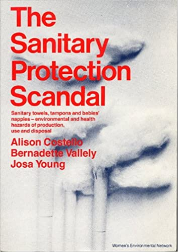 Image: The Sanitary Protection Scandal, by Alison, Bernadette Valleley, Josa Young Costello (Author). Publisher: Women's Environmental Network (1989)