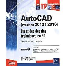 AutoCAD versions 2013-2016 Créez des dessins techniques en 2D