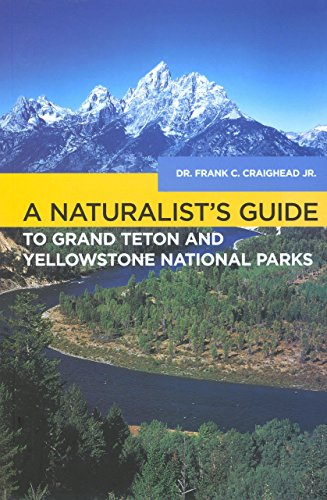 A Naturalist's Guide to Grand Teton and Yellowstone National Parks (Naturalist's Guide Series)