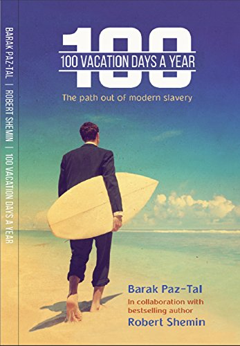 100 Vacation Days a Year: Your Way Out of Modern Slavery by Barak Paztal & Robert Shemin ebook deal