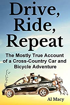 Drive, Ride, Repeat: The Mostly True Account of a Cross-Country Car and Bicycle Adventure by [Macy, Al]