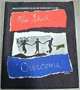we shall overcome a collection of graphic collages created as a memento for those who partcipated in the historic march on washington for freedom and jobs 1963
