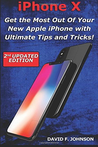 Download iPhone X Get the Most Out Of Your New Apple iPhone with Ultimate Tips and Tricks ebook
