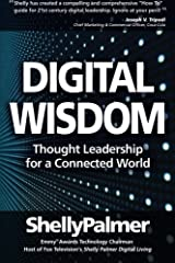 Digital Wisdom: Thought Leadership for a Connected World (Shelly Palmer Digital Living) Paperback