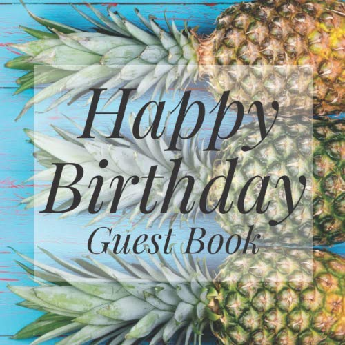Happy Birthday Guest Book: Tropical Pineapples Luau - Signing Celebration Guest Book w/ Photo Space Gift Log-Party Event Reception Visitor Advice ... Memories-Unique Accessories Idea Scrapbook
