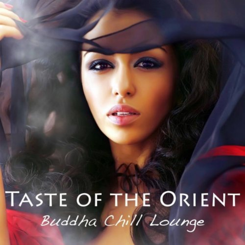 - Taste of the Orient Buddha Chill Lounge: Sexy Lounge Music & Indian Chillout, Asian Fashion Wine Bar Music Café & Exotic Chill Lounge Cocktail Party Music (India del Mar collection)