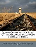 Quinti Curtii Rufi de Rebus Gestis Alexandri Magni Qui Supersunt Libri..., Quintus Curtius Rufus, 1275391729