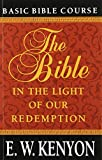 The Bible in the Light of Our Redemption, E. W. Kenyon, 1577700163