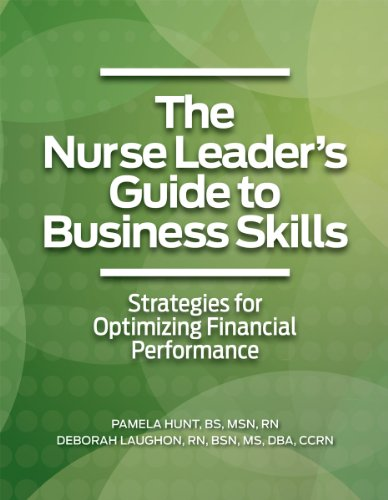 The Nurse Leader's Guide to Business Skills: Strategies for Optimizing Financial Performance