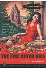 The Fire Never Dies: One Man's Raucous Romp Down the Road of Food, Passion and Adventure Paperback