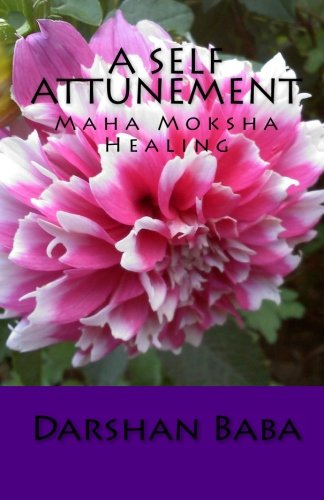 Read Online A Self Attunement: Maha Moksha Healing PDF