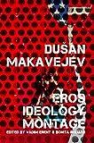 DUSAN MAKAVEJEV: Sex, Ideology, Montage
