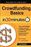 Crowdfunding Basics In 30 Minutes: How to use Kickstarter, Indiegogo, and other crowdfunding platforms to support your entrepreneurial and creative dreams