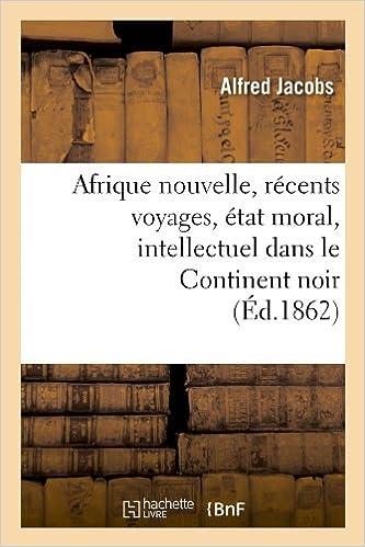 Livre gratuits en ligne Afrique nouvelle, récents voyages, état moral, intellectuel dans le Continent noir (Éd.1862) epub, pdf