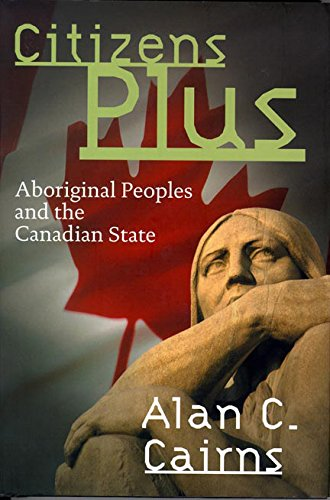 Citizens Plus: Aboriginal Peoples and the Canadian State (Brenda and David McLean Canadian Studies)