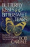 Butterfly Kisses and Bittersweet Tears, Bob Carlisle, 0849990769
