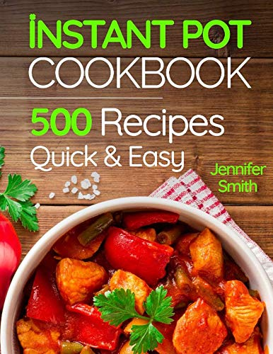 Book cover from Instant Pot Pressure Cooker Cookbook: 500 Everyday Recipes for Beginners and Advanced Users. Try Easy and Healthy Instant Pot Recipes. by Jennifer Smith